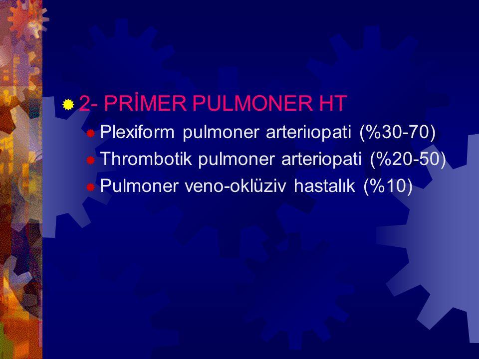  2- PRİMER PULMONER HT  Plexiform pulmoner arteriıopati (%30-70)  Thrombotik pulmoner arteriopati (%20-50)  Pulmoner veno-oklüziv hastalık (%10)