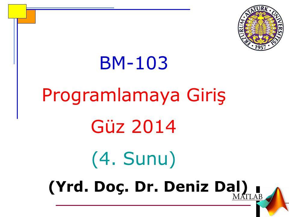 BM-103 Programlamaya Giriş Güz 2014 (4. Sunu) (Yrd. Doç. Dr. Deniz Dal)