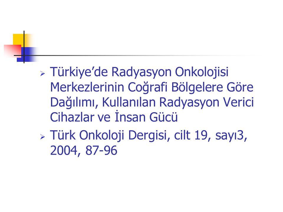  Türkiye'de Radyasyon Onkolojisi Merkezlerinin Coğrafi Bölgelere Göre Dağılımı, Kullanılan Radyasyon Verici Cihazlar ve İnsan Gücü  Türk Onkoloji De