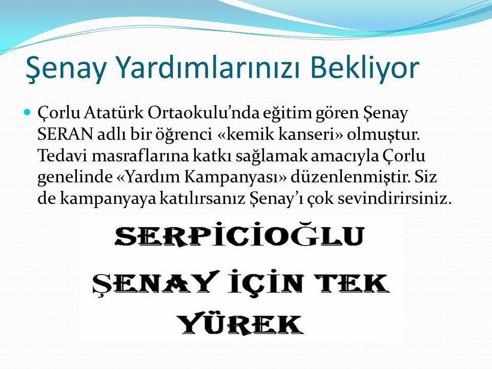 Şenay Yardımlarınızı Bekliyor Çorlu Atatürk Ortaokulu'nda eğitim gören Şenay SERAN adlı bir öğrenci «kemik kanseri» olmuştur. Tedavi masraflarına katk