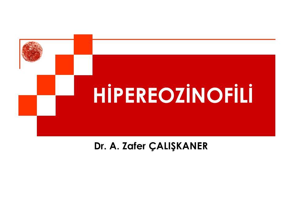 Doç. Dr. A. Zafer ÇALIŞKANER REAKTİF (sekonder) KLONAL (primer) İDİYOPATİK HİPEREOZİNOFİLİ