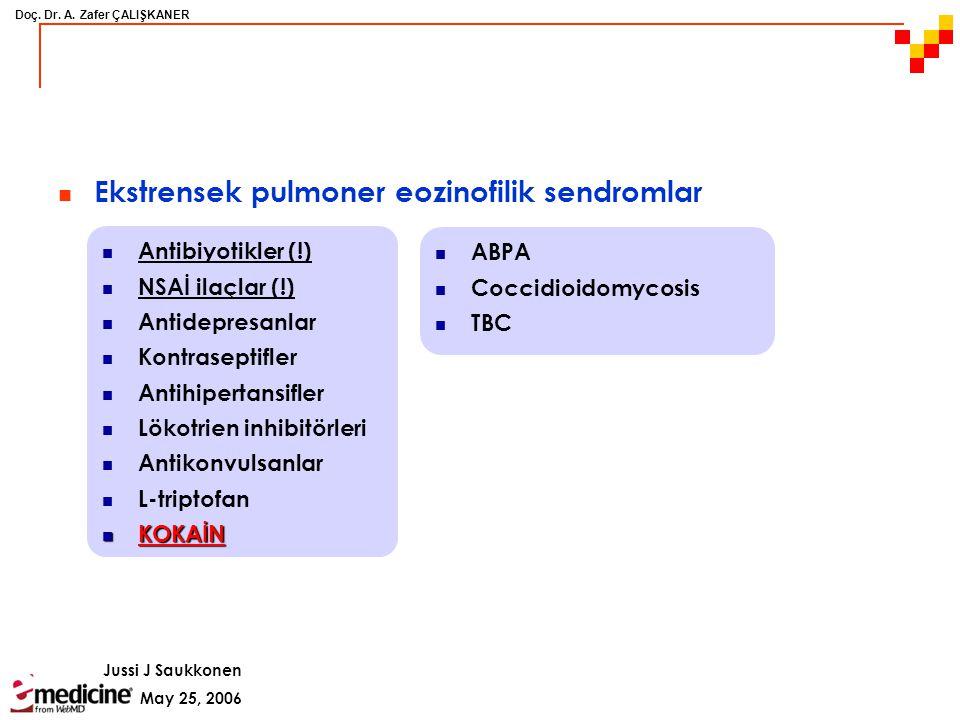Doç. Dr. A. Zafer ÇALIŞKANER Ekstrensek pulmoner eozinofilik sendromlar  İlaçlar  İnfeksiyon ajanları (parazit, fungus, mikobakteri) İntrensek pulmo