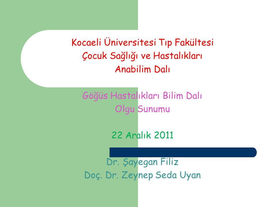 Kocaeli Üniversitesi Tıp Fakültesi Çocuk Sağlığı ve Hastalıkları Anabilim Dalı Göğüs Hastalıkları Bilim Dalı Olgu Sunumu 22 Aralık 2011 Dr. Şayegan Fi