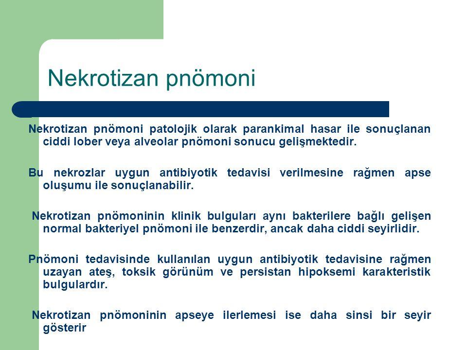 Nekrotizan pnömoni Nekrotizan pnömoni patolojik olarak parankimal hasar ile sonuçlanan ciddi lober veya alveolar pnömoni sonucu gelişmektedir. Bu nekr