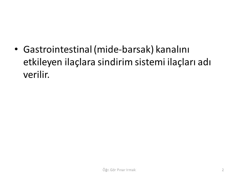 Gastrointestinal (mide-barsak) kanalını etkileyen ilaçlara sindirim sistemi ilaçları adı verilir. 2Öğr. Gör Pınar Irmak