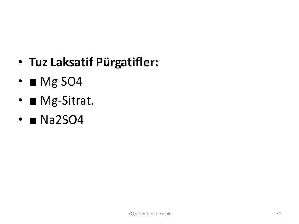 Tuz Laksatif Pürgatifler: ■ Mg SO4 ■ Mg-Sitrat. ■ Na2SO4 50Öğr. Gör Pınar Irmak