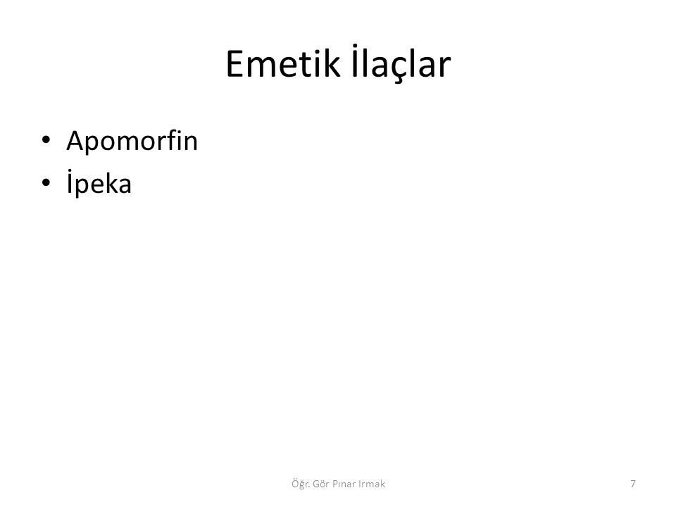 Emetik İlaçlar Apomorfin İpeka 7Öğr. Gör Pınar Irmak