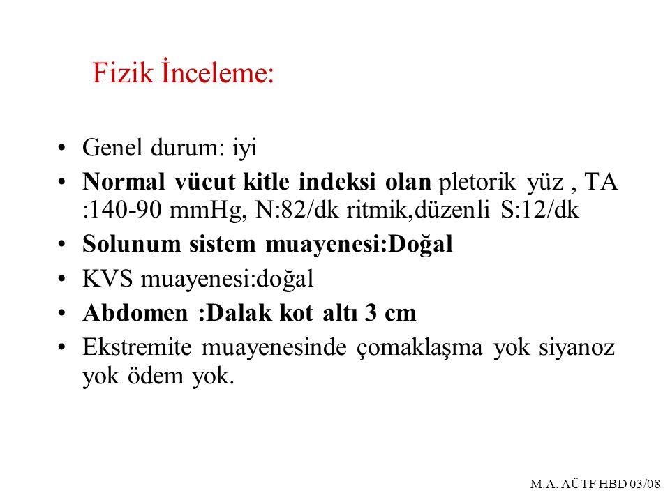 M.A. AÜTF HBD 03/08 Genel durum: iyi Normal vücut kitle indeksi olan pletorik yüz, TA :140-90 mmHg, N:82/dk ritmik,düzenli S:12/dk Solunum sistem muay
