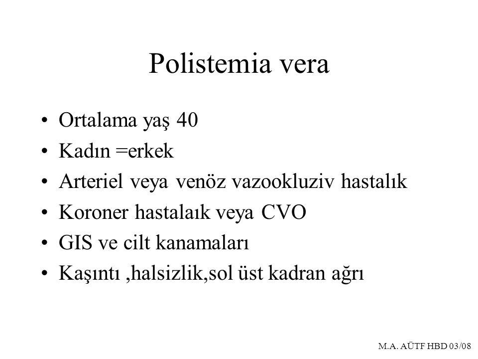 M.A. AÜTF HBD 03/08 Polistemia vera Ortalama yaş 40 Kadın =erkek Arteriel veya venöz vazookluziv hastalık Koroner hastalaık veya CVO GIS ve cilt kanam