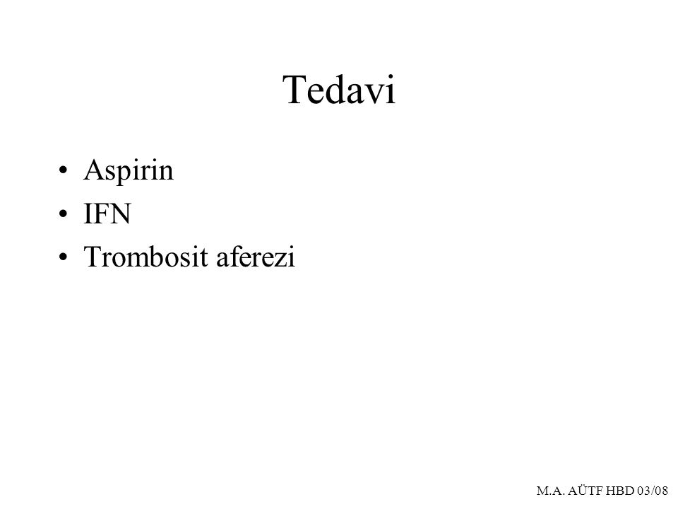 M.A. AÜTF HBD 03/08 Tedavi Aspirin IFN Trombosit aferezi