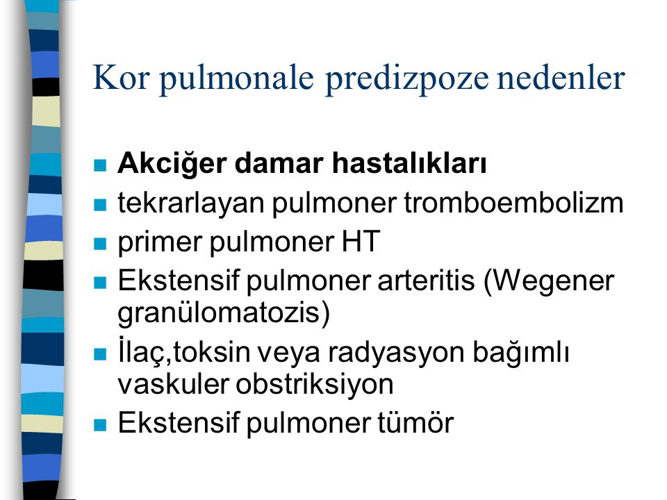 Kor pulmonale predizpoze nedenler n Akciğer damar hastalıkları n tekrarlayan pulmoner tromboembolizm n primer pulmoner HT n Ekstensif pulmoner arterit