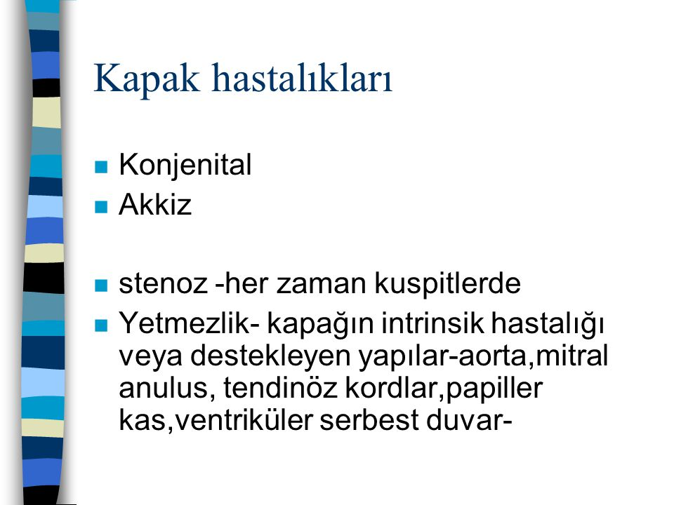 Kapak hastalıkları n Konjenital n Akkiz n stenoz -her zaman kuspitlerde n Yetmezlik- kapağın intrinsik hastalığı veya destekleyen yapılar-aorta,mitral