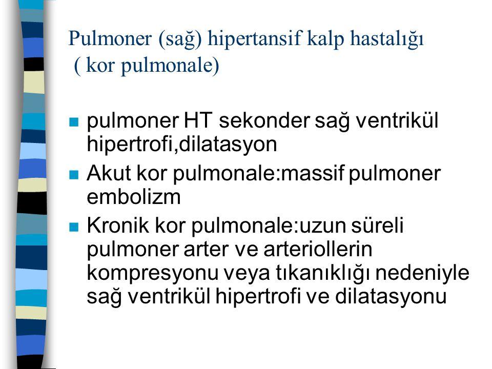 Pulmoner (sağ) hipertansif kalp hastalığı ( kor pulmonale) n pulmoner HT sekonder sağ ventrikül hipertrofi,dilatasyon n Akut kor pulmonale:massif pulmoner embolizm n Kronik kor pulmonale:uzun süreli pulmoner arter ve arteriollerin kompresyonu veya tıkanıklığı nedeniyle sağ ventrikül hipertrofi ve dilatasyonu