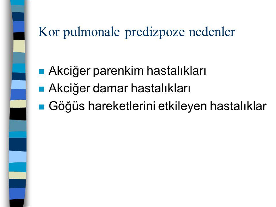 Kor pulmonale predizpoze nedenler n Akciğer parenkim hastalıkları n Kronik obstriktif akciğer hastalığı n Diffuz pulmoner interstisiyel fibrozis n Pnömokonyozis n Kistik fibrozis n Bronşektazi
