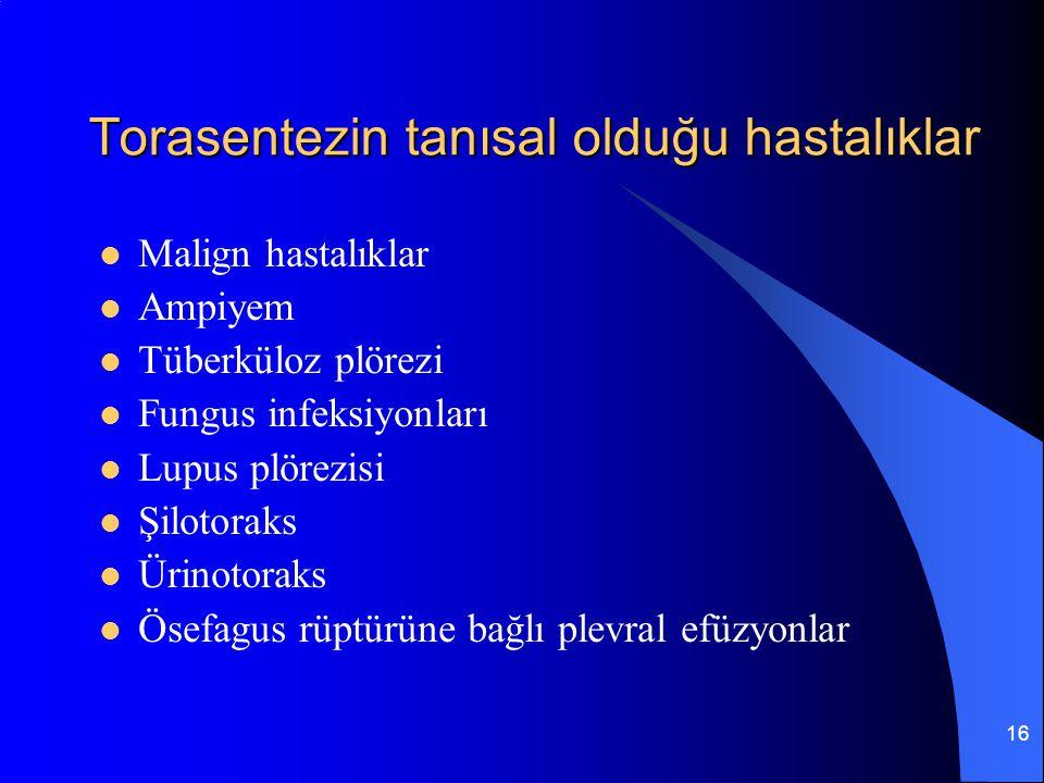 16 Torasentezin tanısal olduğu hastalıklar Malign hastalıklar Ampiyem Tüberküloz plörezi Fungus infeksiyonları Lupus plörezisi Şilotoraks Ürinotoraks