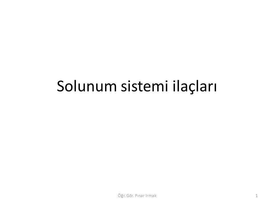Solunum sistemi ilaçları 1Öğr. Gör. Pınar Irmak