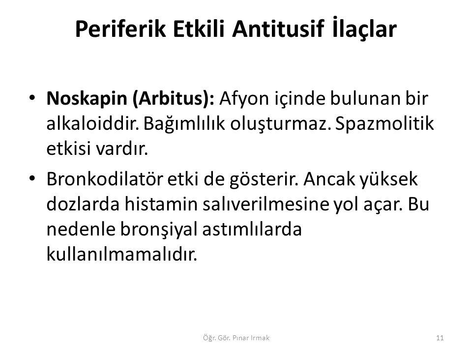 Periferik Etkili Antitusif İlaçlar Noskapin (Arbitus): Afyon içinde bulunan bir alkaloiddir. Bağımlılık oluşturmaz. Spazmolitik etkisi vardır. Bronkod
