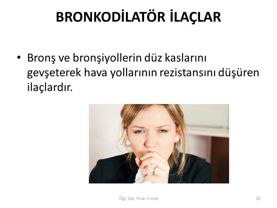 BRONKODİLATÖR İLAÇLAR Bronş ve bronşiyollerin düz kaslarını gevşeterek hava yollarının rezistansını düşüren ilaçlardır. 20Öğr. Gör. Pınar Irmak