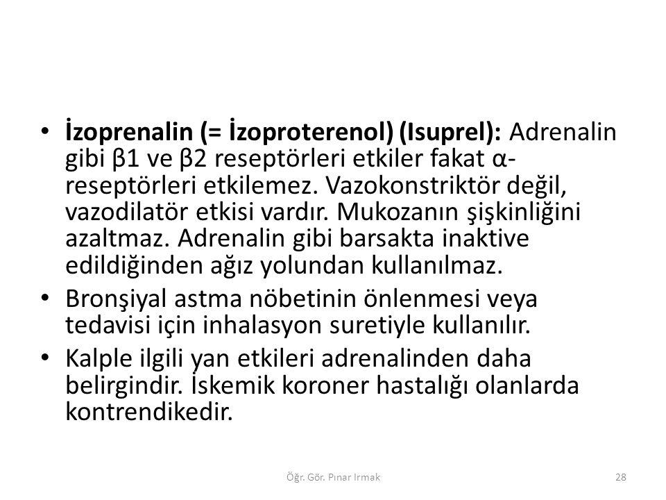 İzoprenalin (= İzoproterenol) (Isuprel): Adrenalin gibi β1 ve β2 reseptörleri etkiler fakat α- reseptörleri etkilemez. Vazokonstriktör değil, vazodila