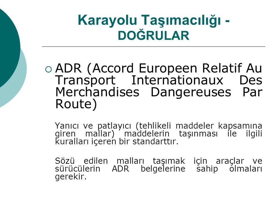 Karayolu Taşımacılığı - DOĞRULAR  ATP (Agreement on the International Transportation of Perishable Foodstuff) Frigorifik taşıma standartlarının belirlendiği anlaşmadır.