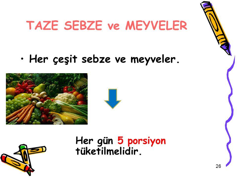 TAZE SEBZE ve MEYVELER Her çeşit sebze ve meyveler. Her gün 5 porsiyon tüketilmelidir. 26