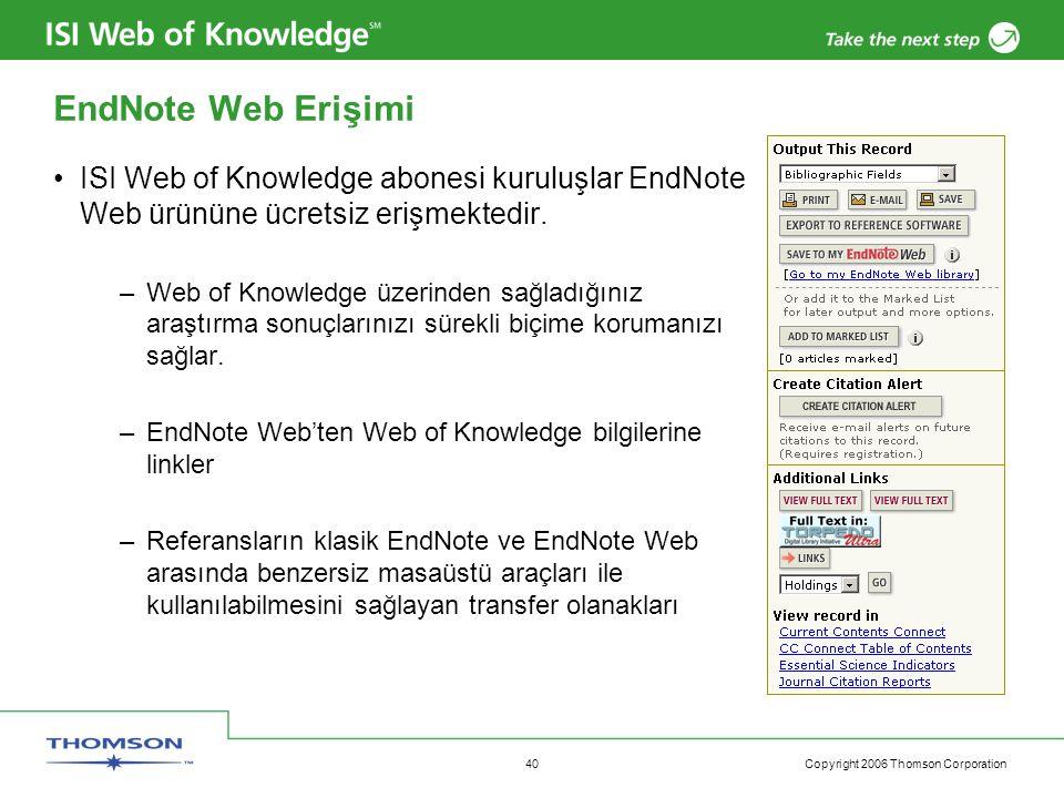 Copyright 2006 Thomson Corporation 40 EndNote Web Erişimi ISI Web of Knowledge abonesi kuruluşlar EndNote Web ürününe ücretsiz erişmektedir.