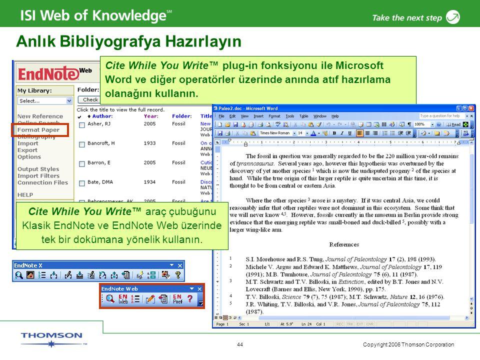 Copyright 2006 Thomson Corporation 44 Anlık Bibliyografya Hazırlayın Cite While You Write™ plug-in fonksiyonu ile Microsoft Word ve diğer operatörler üzerinde anında atıf hazırlama olanağını kullanın.