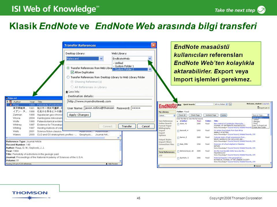 Copyright 2006 Thomson Corporation 45 EndNote masaüstü kullanıcıları referensları EndNote Web'ten kolaylıkla aktarabilirler.