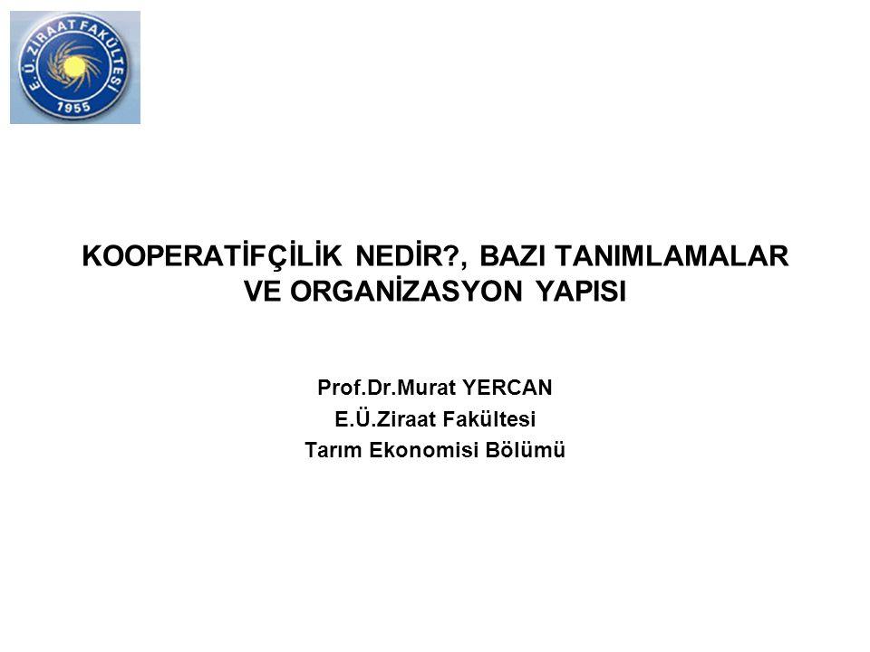 KOOPERATİFÇİLİK NEDİR?, BAZI TANIMLAMALAR VE ORGANİZASYON YAPISI Prof.Dr.Murat YERCAN E.Ü.Ziraat Fakültesi Tarım Ekonomisi Bölümü
