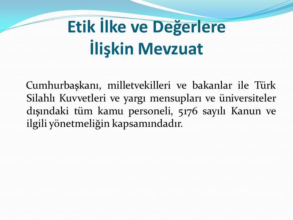 Etik İlke ve Değerlere İlişkin Mevzuat Cumhurbaşkanı, milletvekilleri ve bakanlar ile Türk Silahlı Kuvvetleri ve yargı mensupları ve üniversiteler dış