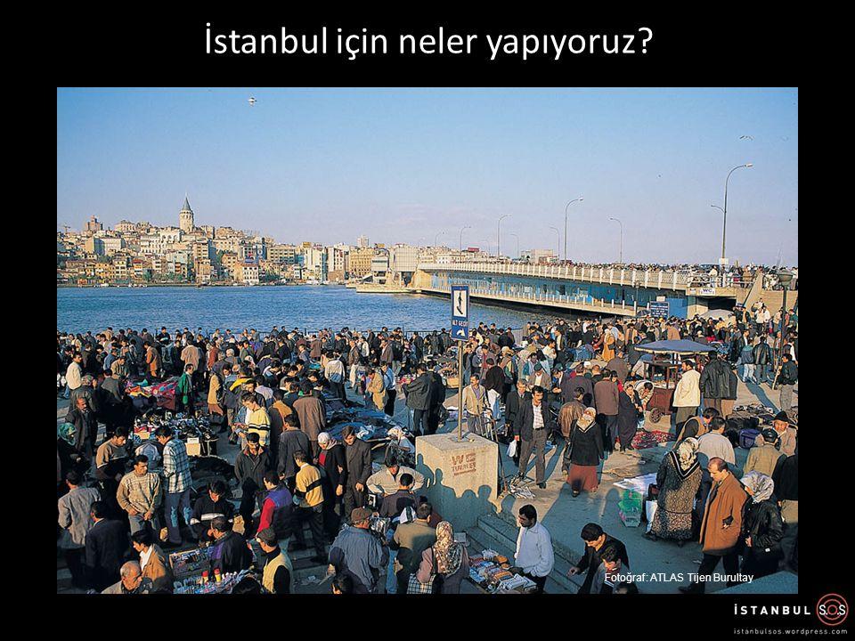 İstanbul için neler yapıyoruz? Fotoğraf: ATLAS Tijen Burultay