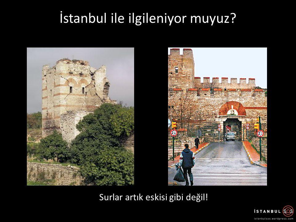 İstanbul ile ilgileniyor muyuz? Surlar artık eskisi gibi değil!