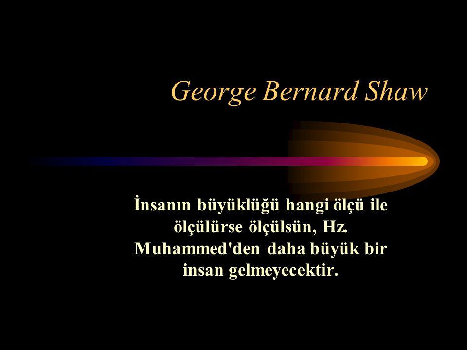 George Bernard Shaw İnsanın büyüklüğü hangi ölçü ile ölçülürse ölçülsün, Hz.