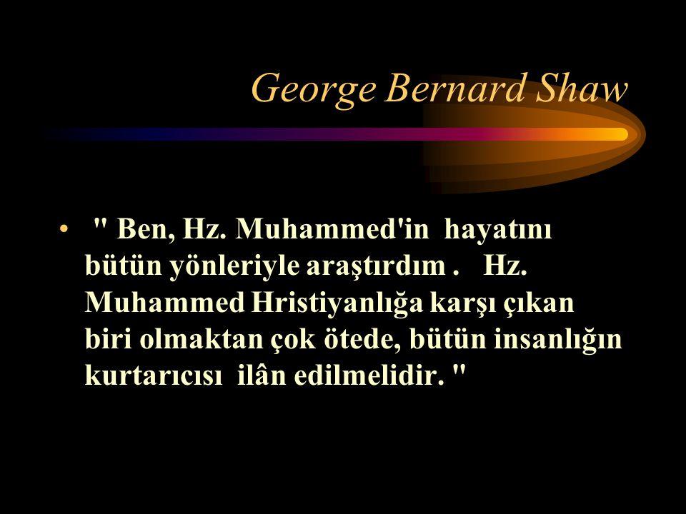 George Bernard Shaw Ben, Hz.Muhammed in hayatını bütün yönleriyle araştırdım.
