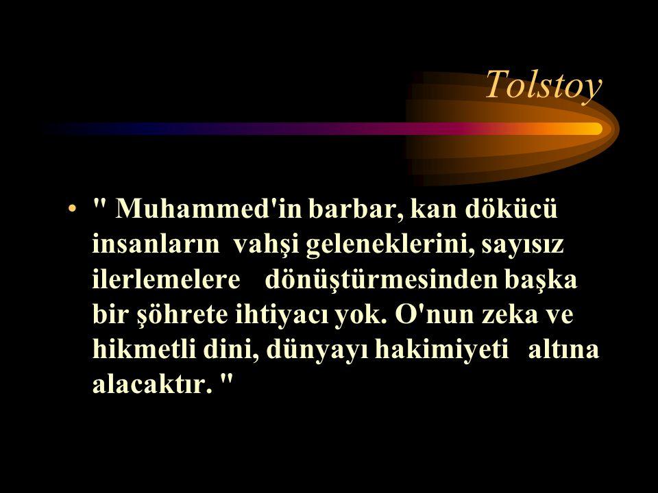 Tolstoy Muhammed in barbar, kan dökücü insanların vahşi geleneklerini, sayısız ilerlemelere dönüştürmesinden başka bir şöhrete ihtiyacı yok.