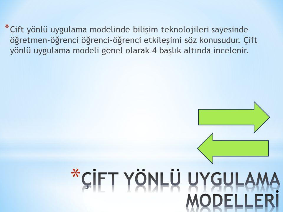 * Çift yönlü uygulama modelinde bilişim teknolojileri sayesinde öğretmen-öğrenci öğrenci-öğrenci etkileşimi söz konusudur. Çift yönlü uygulama modeli