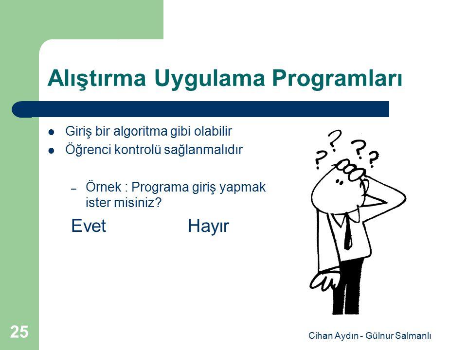 Cihan Aydın - Gülnur Salmanlı 25 Alıştırma Uygulama Programları Giriş bir algoritma gibi olabilir Öğrenci kontrolü sağlanmalıdır – Örnek : Programa gi