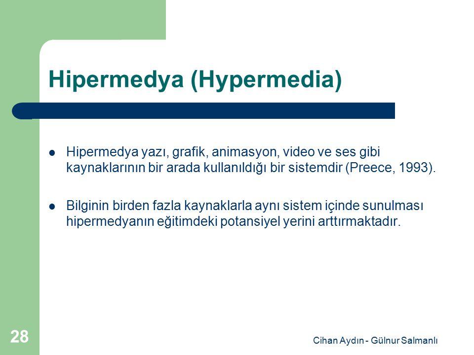 Cihan Aydın - Gülnur Salmanlı 28 Hipermedya (Hypermedia) Hipermedya yazı, grafik, animasyon, video ve ses gibi kaynaklarının bir arada kullanıldığı bi