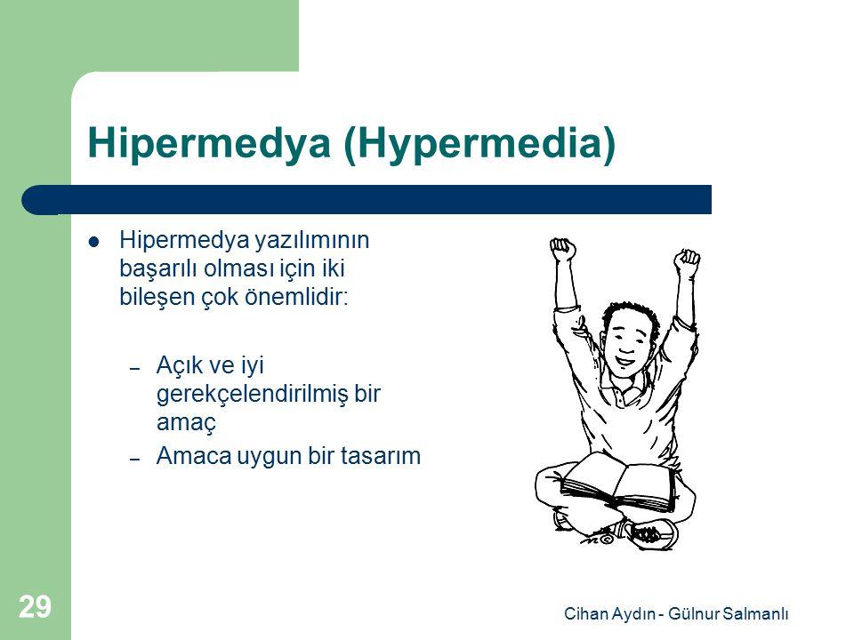 Cihan Aydın - Gülnur Salmanlı 29 Hipermedya (Hypermedia) Hipermedya yazılımının başarılı olması için iki bileşen çok önemlidir: – Açık ve iyi gerekçel