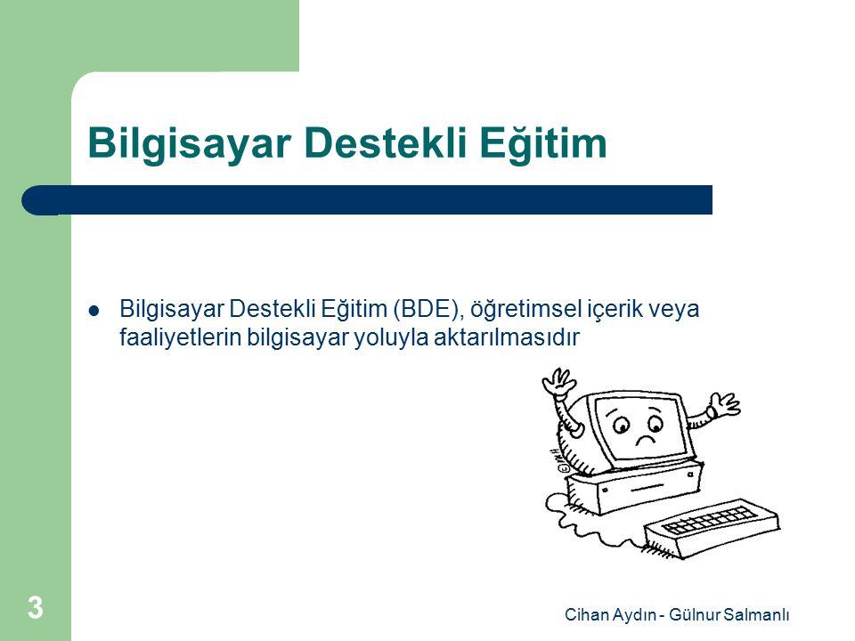 Cihan Aydın - Gülnur Salmanlı 3 Bilgisayar Destekli Eğitim Bilgisayar Destekli Eğitim (BDE), öğretimsel içerik veya faaliyetlerin bilgisayar yoluyla a