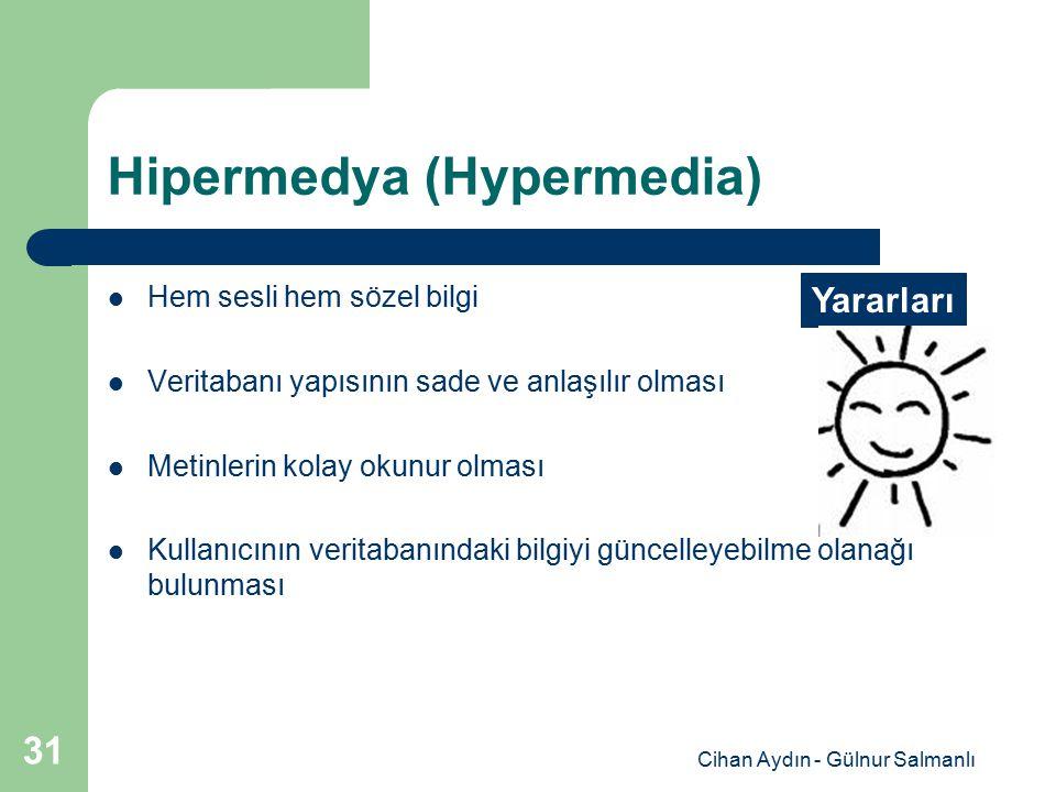 Cihan Aydın - Gülnur Salmanlı 31 Hipermedya (Hypermedia) Hem sesli hem sözel bilgi Veritabanı yapısının sade ve anlaşılır olması Metinlerin kolay okun