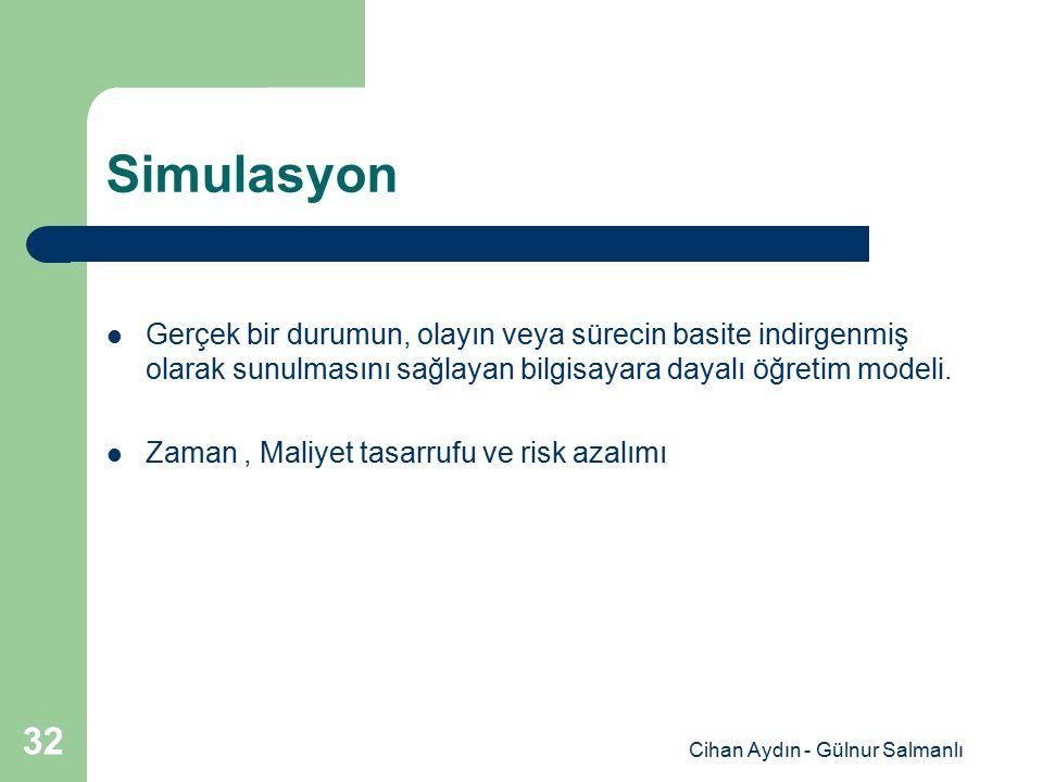 Cihan Aydın - Gülnur Salmanlı 32 Simulasyon Gerçek bir durumun, olayın veya sürecin basite indirgenmiş olarak sunulmasını sağlayan bilgisayara dayalı