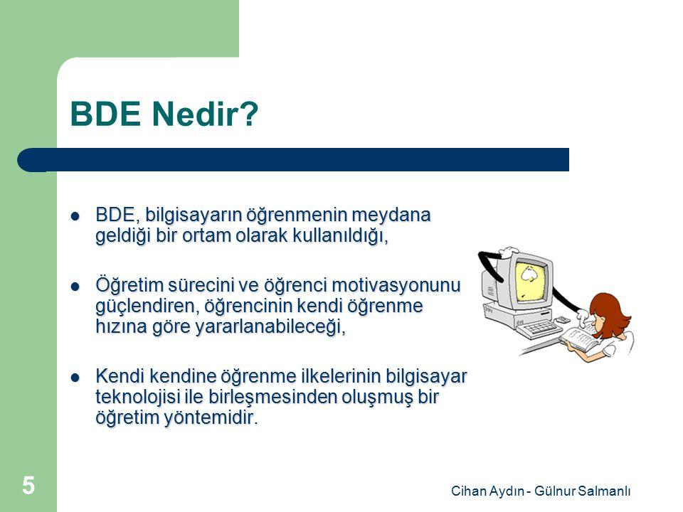 Cihan Aydın - Gülnur Salmanlı 5 BDE Nedir? BDE, bilgisayarın öğrenmenin meydana geldiği bir ortam olarak kullanıldığı, BDE, bilgisayarın öğrenmenin me