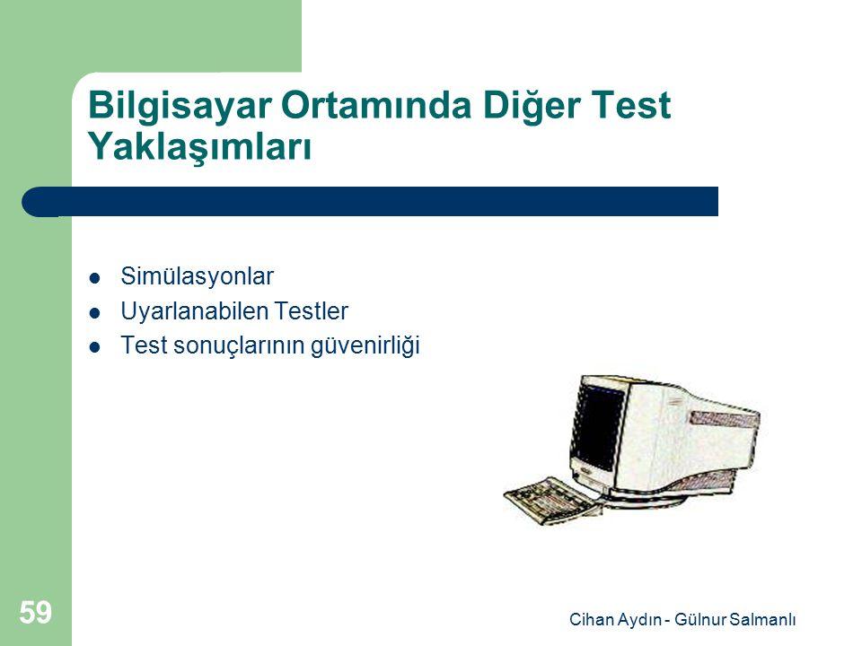 Cihan Aydın - Gülnur Salmanlı 59 Bilgisayar Ortamında Diğer Test Yaklaşımları Simülasyonlar Uyarlanabilen Testler Test sonuçlarının güvenirliği