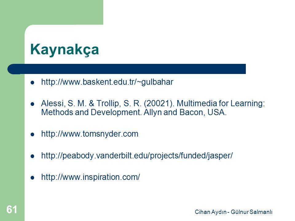 Cihan Aydın - Gülnur Salmanlı 61 Kaynakça http://www.baskent.edu.tr/~gulbahar Alessi, S. M. & Trollip, S. R. (20021). Multimedia for Learning: Methods