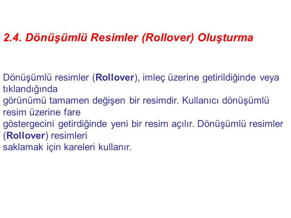 2.4. Dönüşümlü Resimler (Rollover) Oluşturma Dönüşümlü resimler (Rollover), imleç üzerine getirildiğinde veya tıklandığında görünümü tamamen değişen b