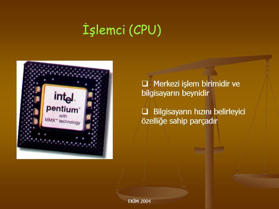 EKİM 2004 İşlemci (CPU)  Merkezi işlem birimidir ve bilgisayarın beynidir  Bilgisayarın hızını belirleyici özelliğe sahip parçadır
