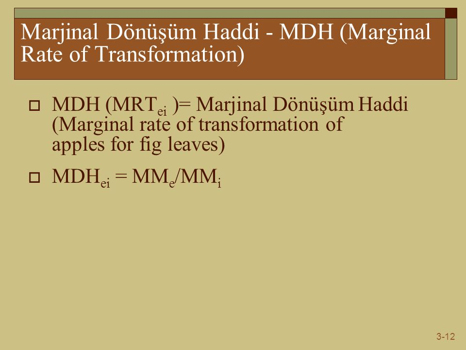 3-12 Marjinal Dönüşüm Haddi - MDH (Marginal Rate of Transformation)  MDH (MRT ei )= Marjinal Dönüşüm Haddi (Marginal rate of transformation of apples