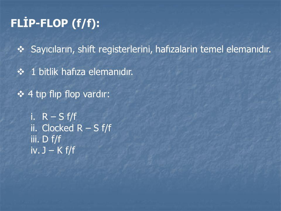 FLİP-FLOP (f/f):  Sayıcıların, shift registerlerini, hafızalarin temel elemanıdır.