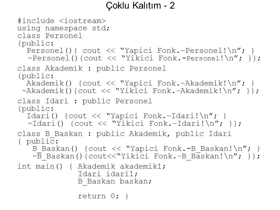 "Çoklu Kalıtım - 2 #include using namespace std; class Personel {public: Personel(){ cout << ""Yapici Fonk.–Personel!\n""; } ~Personel(){cout << ""Yikici"